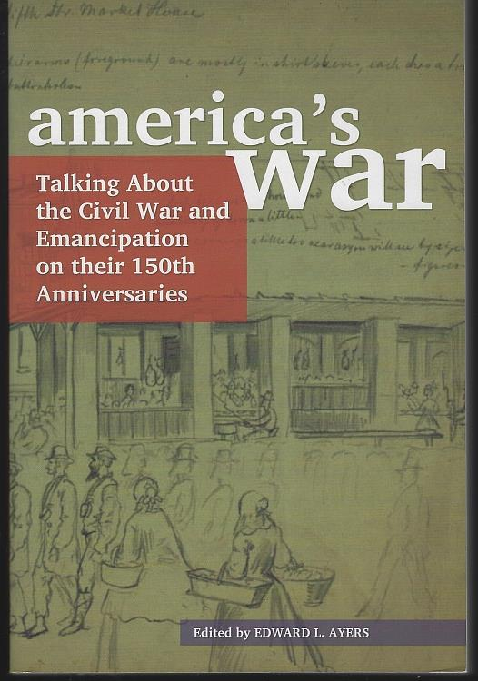 Image for AMERICA'S WAR Talking about the Civil War and Emancipation on Their 150th Anniversaries