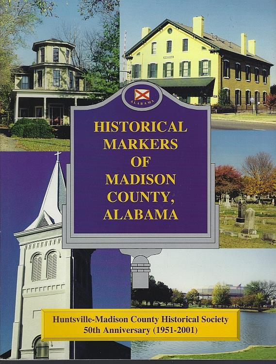 Image for HISTORICAL MARKERS OF MADISON COUNTY, ALABAMA Huntsville-Madison County Historical Society 50th Anniversary 1951-2001