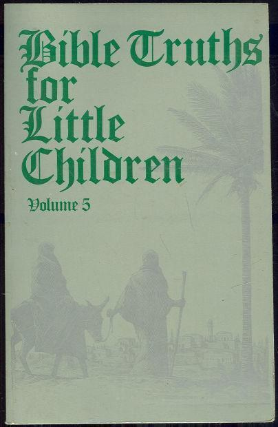 Image for BIBLE TRUTHS FOR LITTLE CHILDREN Volume 5 of 5