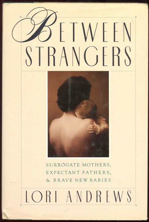 Image for BETWEEN STRANGERS Surrogate Mothers, Expectant Fathers, and Brave New Babies