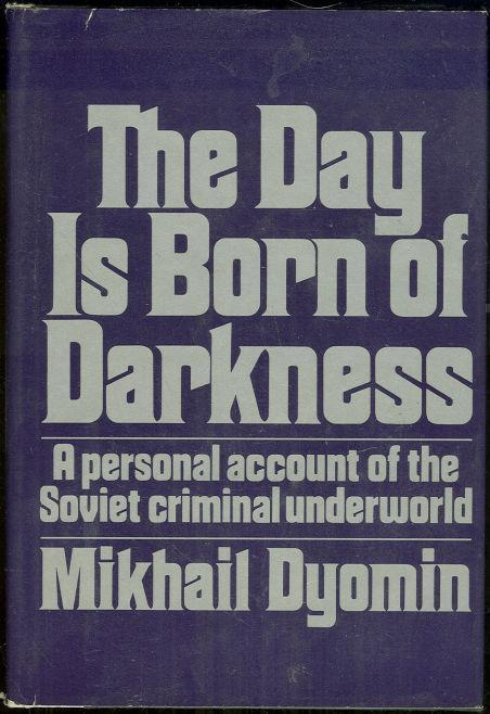 Image for DAY IS BORN OF DARKNESS A Personal Account of the Soviet Criminal Underground