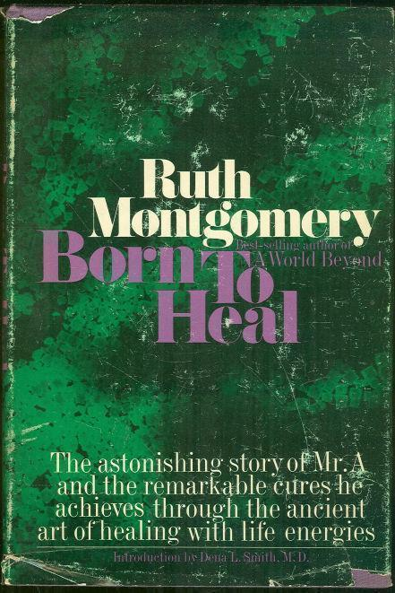 Image for BORN TO HEAL The Astonishing Story of Mr. a and the Ancient Art of Healing with Life Energies