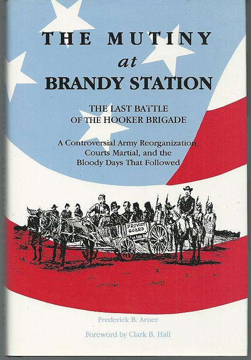 Image for MUTINY AT BRANDY STATION, THE LAST BATTLE OF THE HOOKER BRIGADE A Controversial Army Reorganization, Courts Martial, and the Bloody Days That Followed