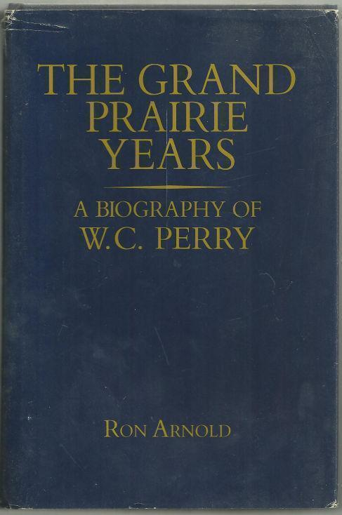 Image for GRAND PRAIRIE YEARS A Biography of W. C. Perry